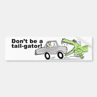 Don't be a tail-gator! bumper sticker