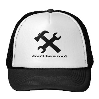 Don't be a tool hats