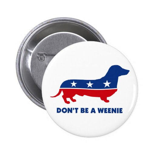 Don't Be A Weenie Button