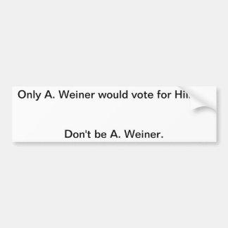 Don't be A. Weiner Bumper Sticker