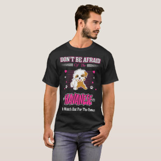 Dont Be Afraid Havanese Dog Watch Out Owner Tshirt
