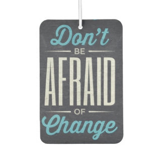 Don't Be Afraid Of Change Typography Quote