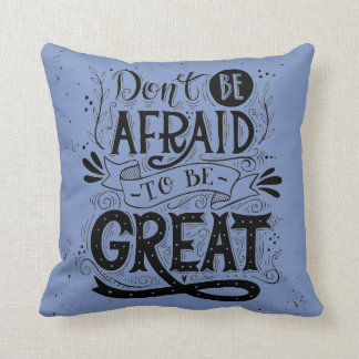 Dont be Afraid to be Great Decorative Pillow