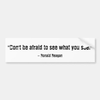 """Don't be afraid to see what you see."" , - Rona... Bumper Sticker"