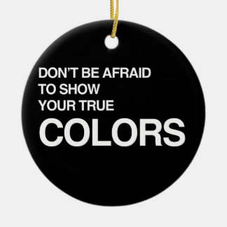 DON'T BE AFRAID TO SHOW YOUR TRUE COLORS ROUND CERAMIC DECORATION