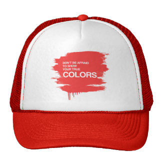 DON'T BE AFRAID TO SHOW YOUR TRUE COLORS HAT