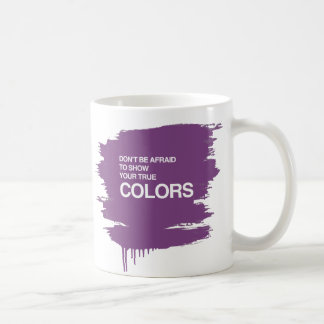 DON'T BE AFRAID TO SHOW YOUR TRUE COLORS BASIC WHITE MUG