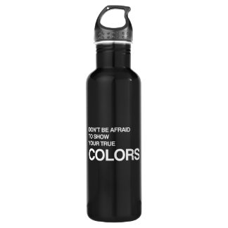 DON'T BE AFRAID TO SHOW YOUR TRUE COLORS 710 ML WATER BOTTLE