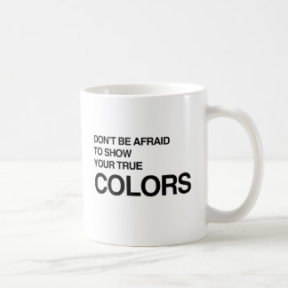 DON'T BE AFRAID TO SHOW YOUR TRUE COLORS -.png Mugs