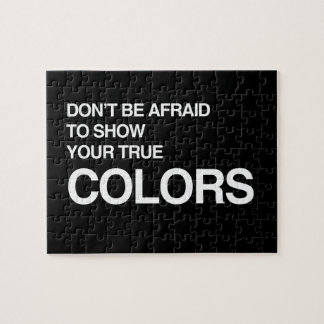 DON'T BE AFRAID TO SHOW YOUR TRUE COLORS JIGSAW PUZZLES