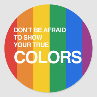 DON'T BE AFRAID TO SHOW YOUR TRUE COLORS ROUND STICKER
