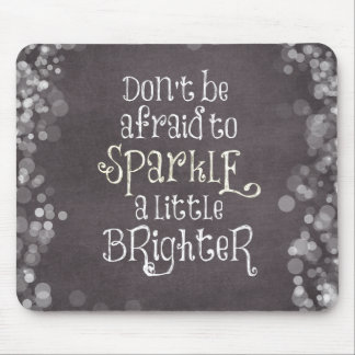 Don't Be Afraid to Sparkle Quote Mouse Pad