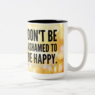 don't be ashamed to be happy quote Two-Tone coffee mug