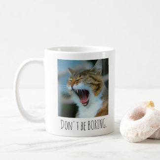 Don't Be Boring Cat Mug