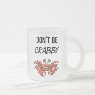 Don't Be Crabby Funny Glass Mug