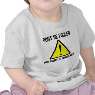Don't Be Fooled, This Baby Is Dangerous T-shirt
