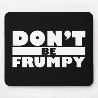 Dont Be Frumpy Mouse Pad
