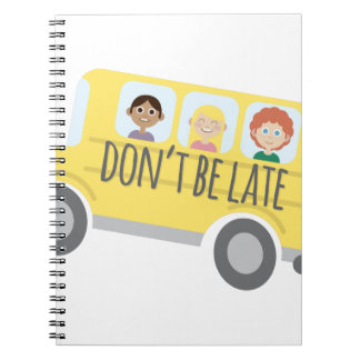 Dont Be Late Spiral Note Books