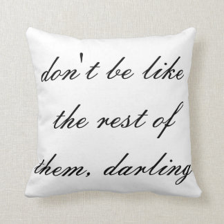 don't be like the rest of them darling throw cushion