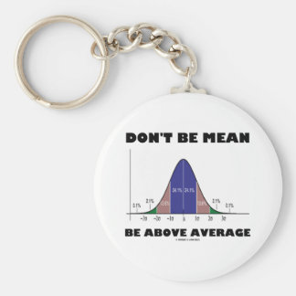 Don't Be Mean Be Above Average (Statistics Humor) Basic Round Button Key Ring