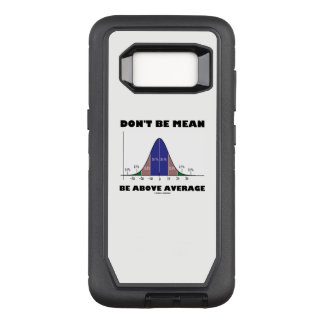 Don't Be Mean Be Above Average Statistics Humor OtterBox Defender Samsung Galaxy S8 Case
