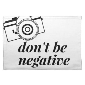 Don't Be Negative- Photography Shirt Placemat