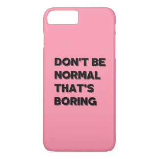 Don't Be Normal That's Boring Funny Quote IPhone C iPhone 8 Plus/7 Plus Case