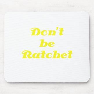 Dont Be Ratchet Mouse Pad