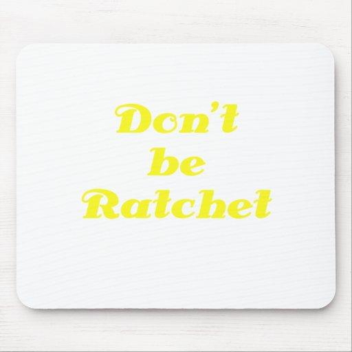 Dont Be Ratchet Mousepad