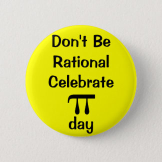 Don't be rational, celebrate PI day! 6 Cm Round Badge