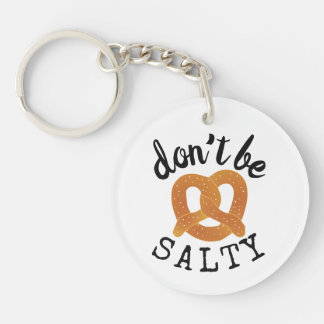 Don't Be Salty Funny Pretzel Pun Key Ring