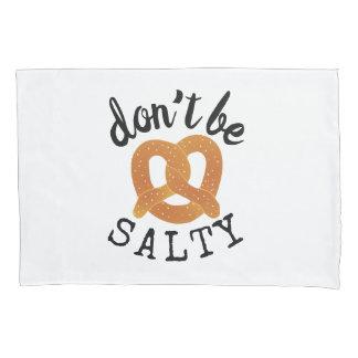 Don't Be Salty Funny Pretzel Pun Pillowcase