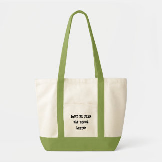 Don't be seen, Not being green! Bags