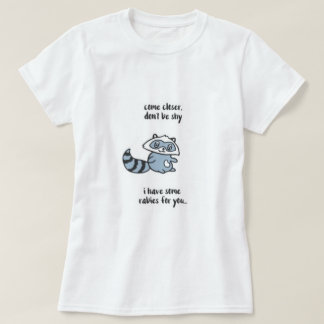 Don't Be Shy Racoon T-Shirt