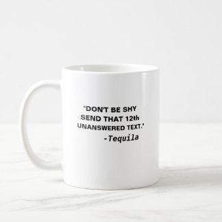 Don't be shy send that 12th unanswered text - tequ coffee mug