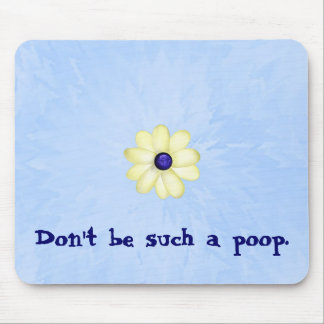 Don't Be Such a Poop Mouse Pad