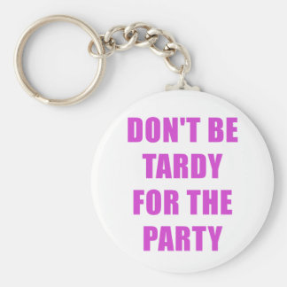 Dont Be Tardy for the Party Key Ring