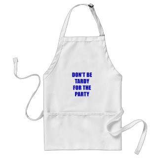 Dont Be Tardy for the Party Standard Apron
