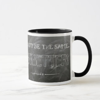 Don't Be the Same, Be Better, Coffee Mug