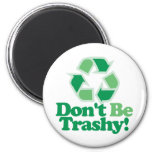 Don't Be Trashy Magnets