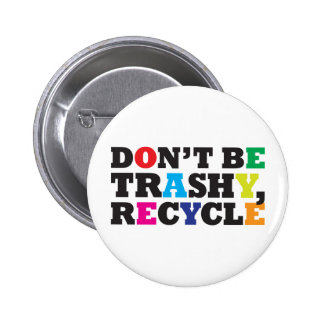 Don't be Trashy, Recycle 6 Cm Round Badge