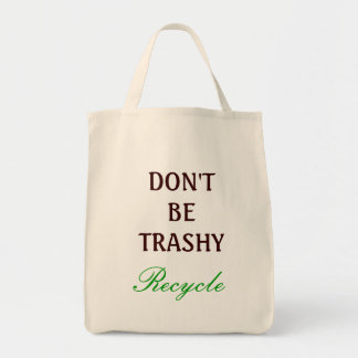 Don't be Trashy, recycle Grocery Tote Bag