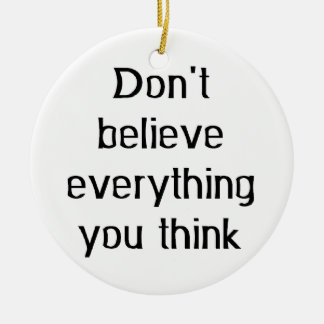don't believe everything ceramic ornament