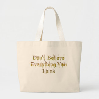 Don't Believe Everything You Think Bags