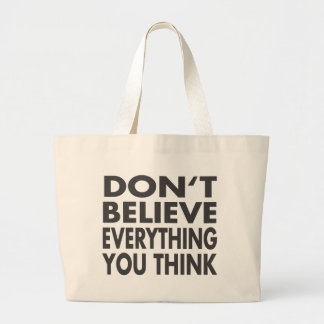 Don't believe everything you think large tote bag