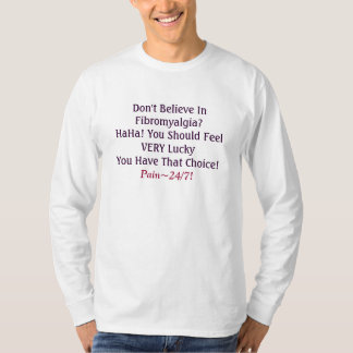 Don't Believe In Fibromyalgia?HaHa! You Should ... T-Shirt