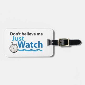 Don't Believe Me Just Watch Luggage Tag
