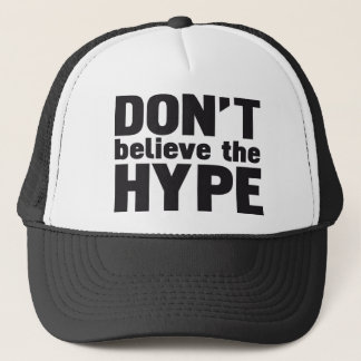 don't believe the hype trucker hat