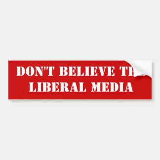 Don't Believe the Liberal Media Bumper Sticker