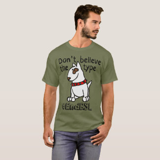Don't Believe the Type #endBSL - English Bull T-Shirt